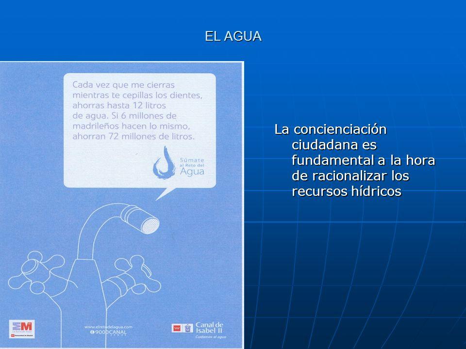 EL AGUA La concienciación ciudadana es fundamental a la hora de racionalizar los recursos hídricos