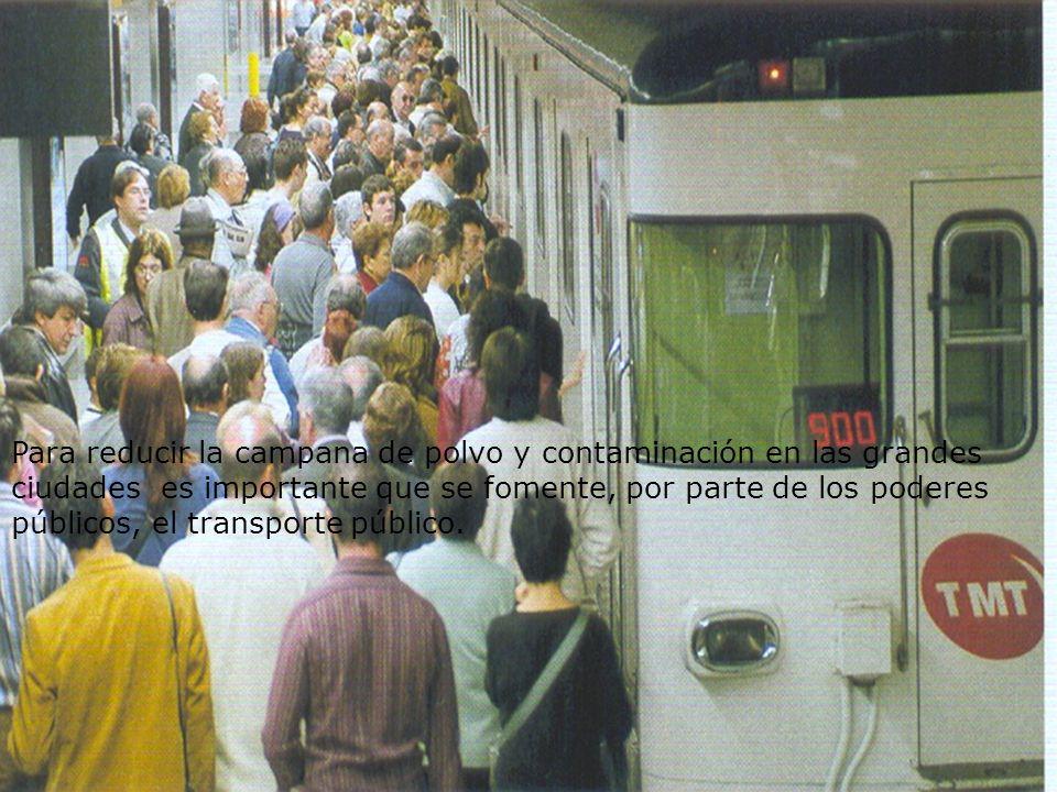 Para reducir la campana de polvo y contaminación en las grandes ciudades es importante que se fomente, por parte de los poderes públicos, el transport