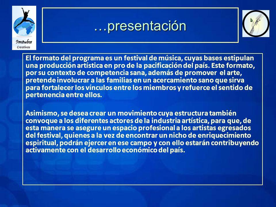 Impulsos Creativos …presentación El formato del programa es un festival de música, cuyas bases estipulan una producción artística en pro de la pacificación del país.