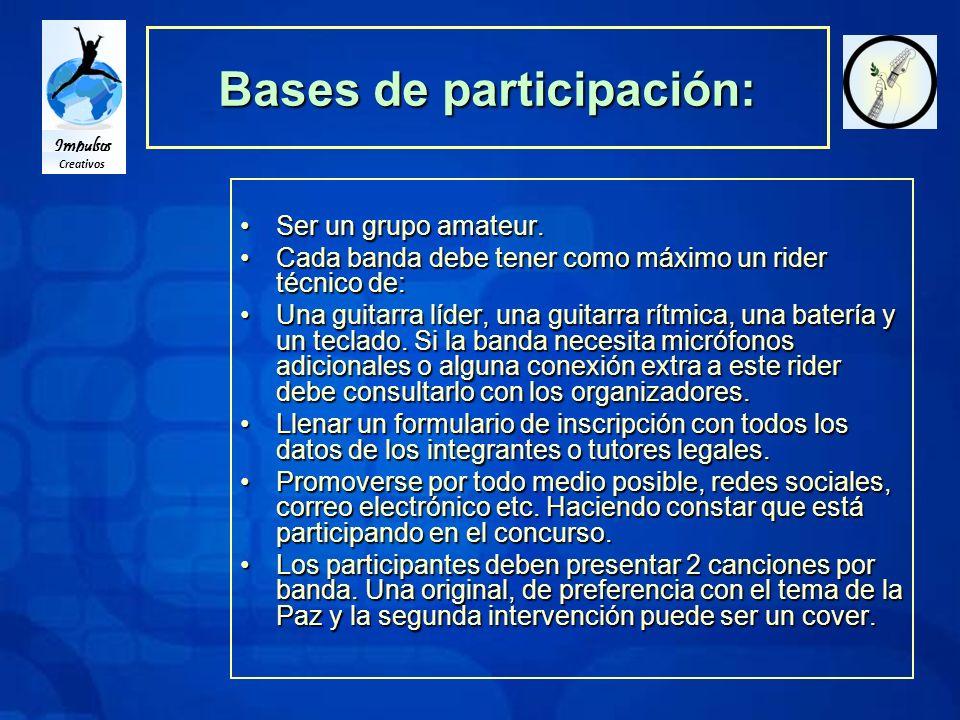 Impulsos Creativos Bases de participación: Ser un grupo amateur.Ser un grupo amateur.