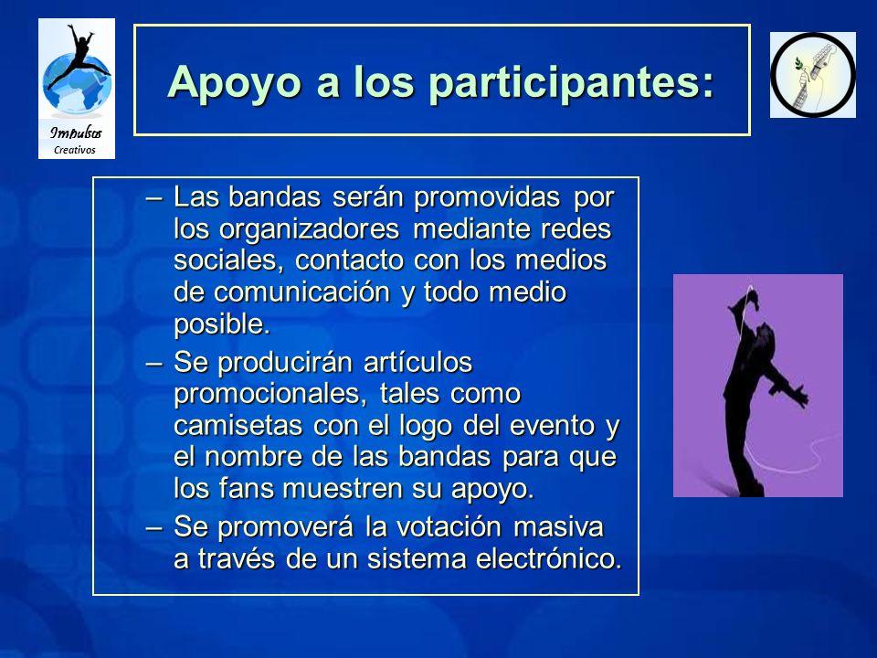 Impulsos Creativos Apoyo a los participantes: –Las bandas serán promovidas por los organizadores mediante redes sociales, contacto con los medios de comunicación y todo medio posible.