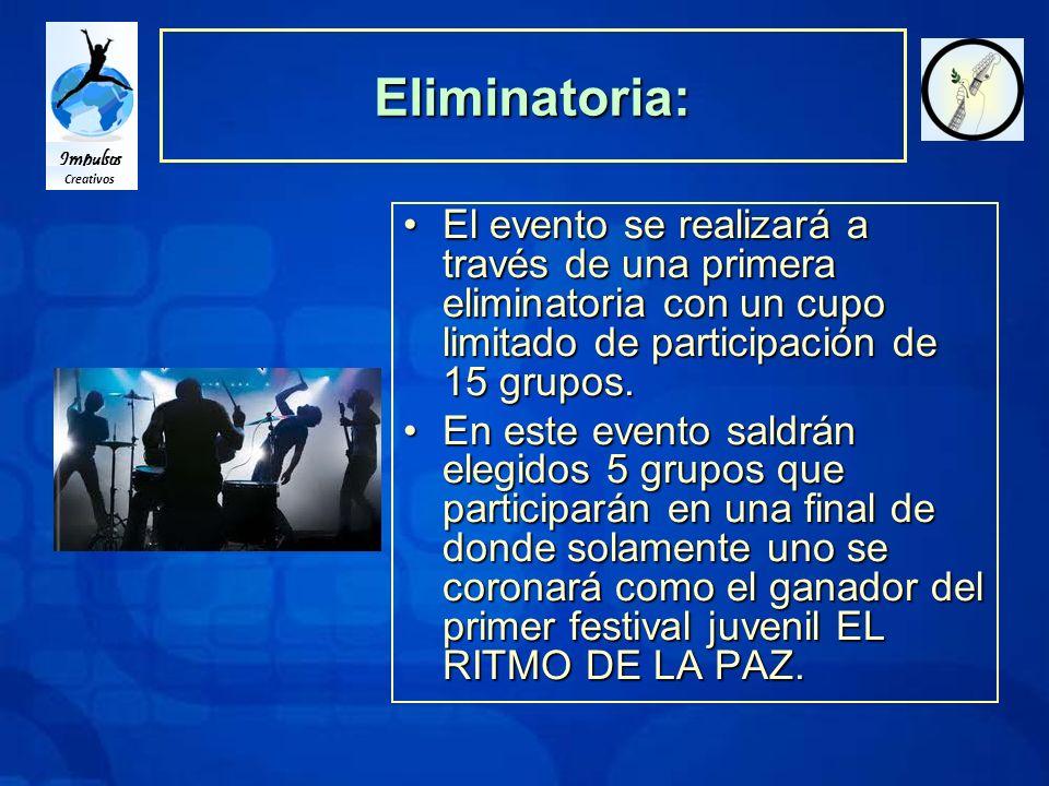 Impulsos Creativos Eliminatoria: El evento se realizará a través de una primera eliminatoria con un cupo limitado de participación de 15 grupos.El evento se realizará a través de una primera eliminatoria con un cupo limitado de participación de 15 grupos.