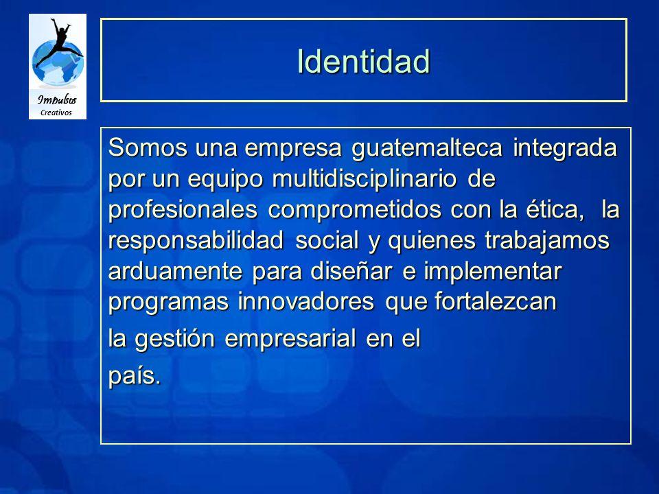 Impulsos Creativos Identidad Somos una empresa guatemalteca integrada por un equipo multidisciplinario de profesionales comprometidos con la ética, la responsabilidad social y quienes trabajamos arduamente para diseñar e implementar programas innovadores que fortalezcan la gestión empresarial en el país.