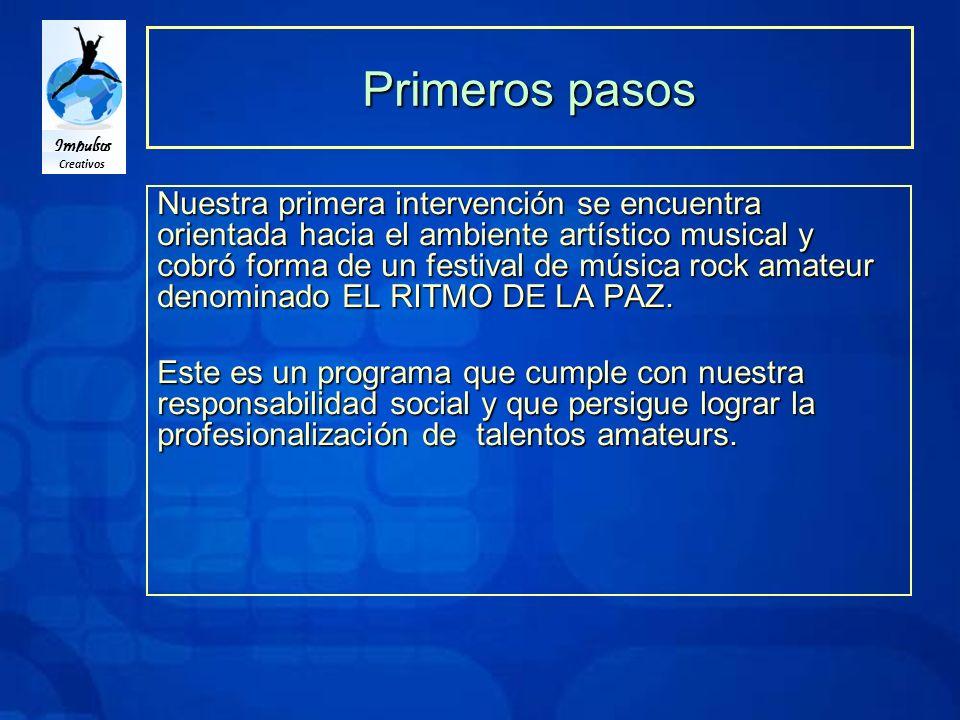Impulsos Creativos Primeros pasos Nuestra primera intervención se encuentra orientada hacia el ambiente artístico musical y cobró forma de un festival de música rock amateur denominado EL RITMO DE LA PAZ.