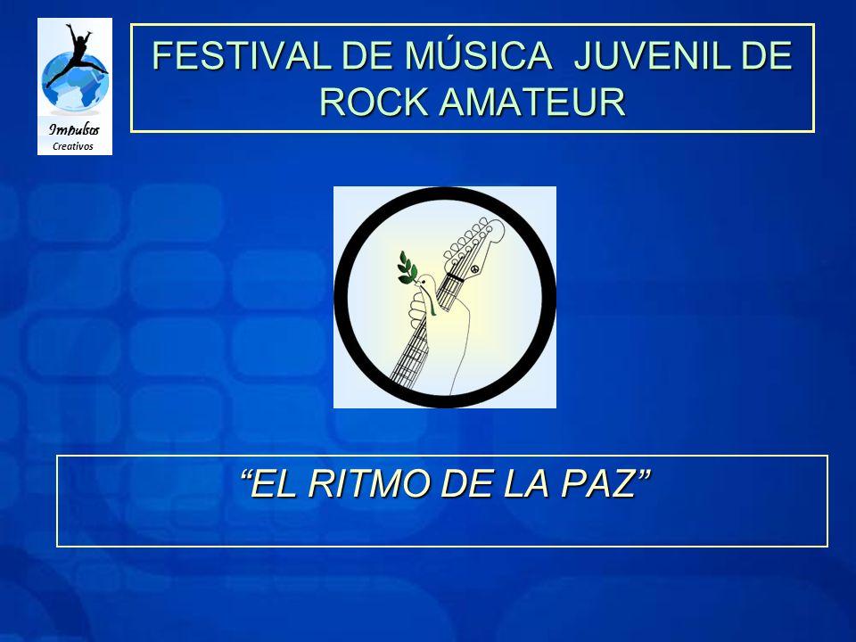Impulsos Creativos FESTIVAL DE MÚSICA JUVENIL DE ROCK AMATEUR EL RITMO DE LA PAZ