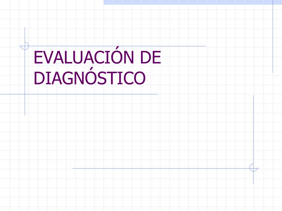 Algunas consideraciones 1.Se trata de una evaluación diagnóstica no final.