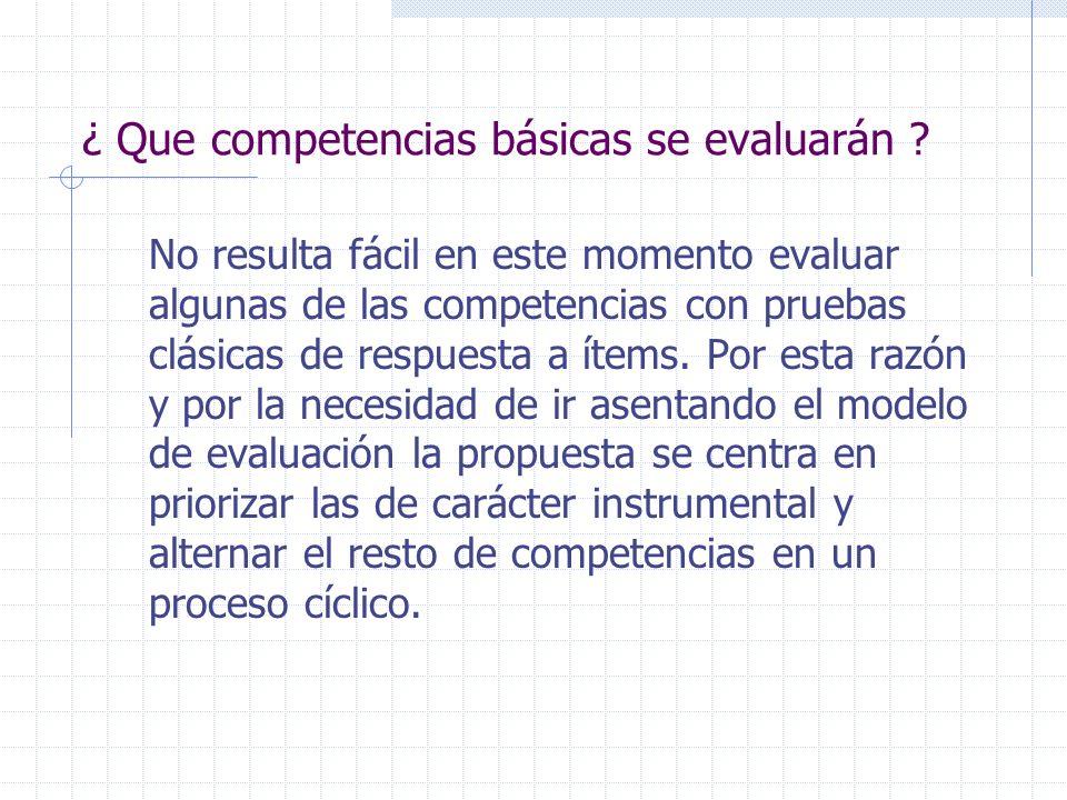¿ Que competencias básicas se evaluarán ? No resulta fácil en este momento evaluar algunas de las competencias con pruebas clásicas de respuesta a íte