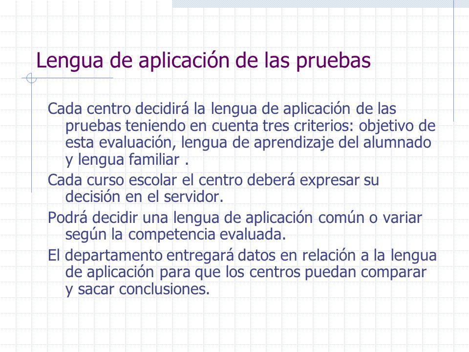 Lengua de aplicación de las pruebas Cada centro decidirá la lengua de aplicación de las pruebas teniendo en cuenta tres criterios: objetivo de esta ev