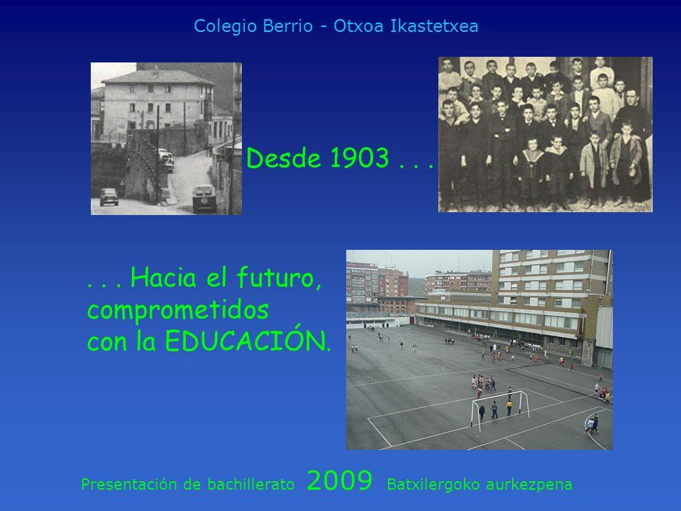 Presentación de bachillerato 2009 Batxilergoko aurkezpena Colegio Berrio - Otxoa Ikastetxea... Hacia el futuro, comprometidos con la EDUCACIÓN. Desde