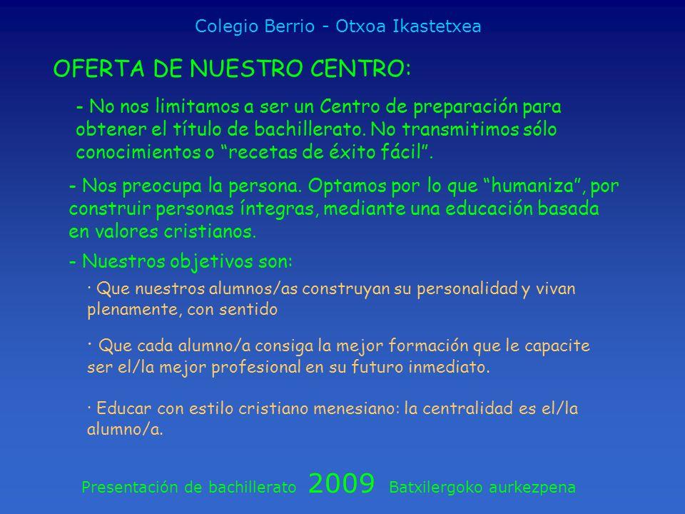 Presentación de bachillerato 2009 Batxilergoko aurkezpena Colegio Berrio - Otxoa Ikastetxea OFERTA DE NUESTRO CENTRO: - No nos limitamos a ser un Cent