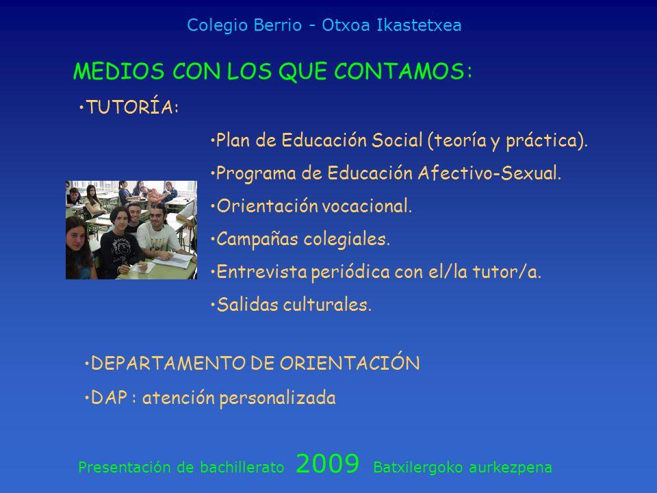 Presentación de bachillerato 2009 Batxilergoko aurkezpena Colegio Berrio - Otxoa Ikastetxea MEDIOS CON LOS QUE CONTAMOS: TUTORÍA: Plan de Educación So