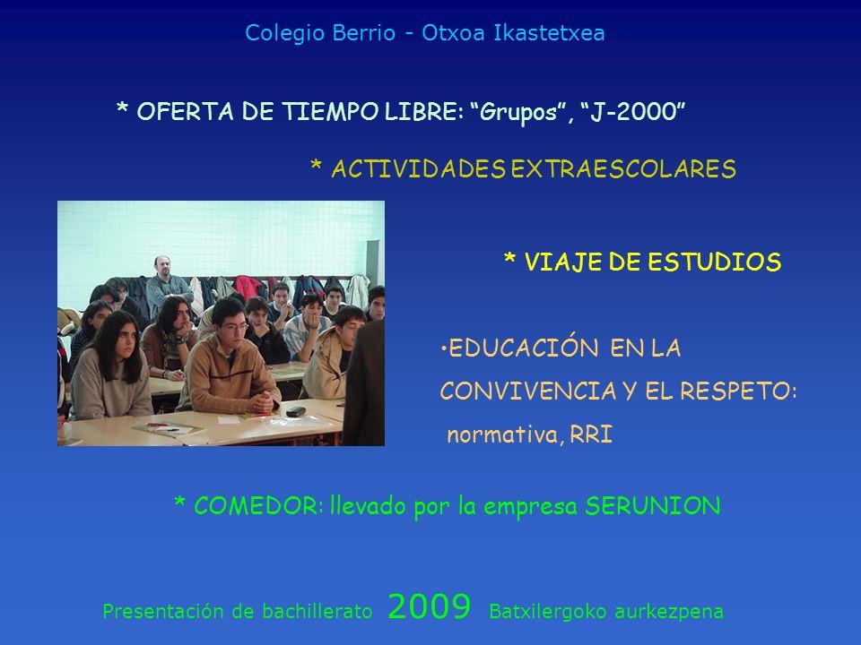 Presentación de bachillerato 2009 Batxilergoko aurkezpena Colegio Berrio - Otxoa Ikastetxea * OFERTA DE TIEMPO LIBRE: Grupos, J-2000 * ACTIVIDADES EXT