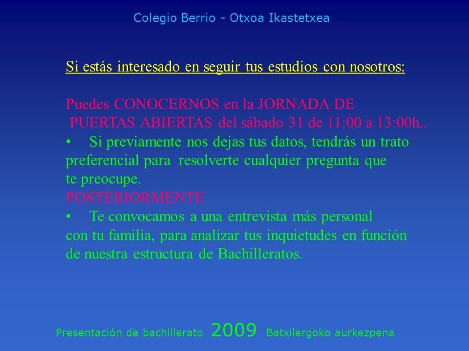 Presentación de bachillerato 2009 Batxilergoko aurkezpena Colegio Berrio - Otxoa Ikastetxea Si estás interesado en seguir tus estudios con nosotros: P
