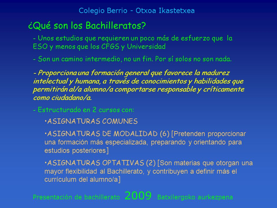 Presentación de bachillerato 2009 Batxilergoko aurkezpena Colegio Berrio - Otxoa Ikastetxea ¿Qué son los Bachilleratos? - Unos estudios que requieren