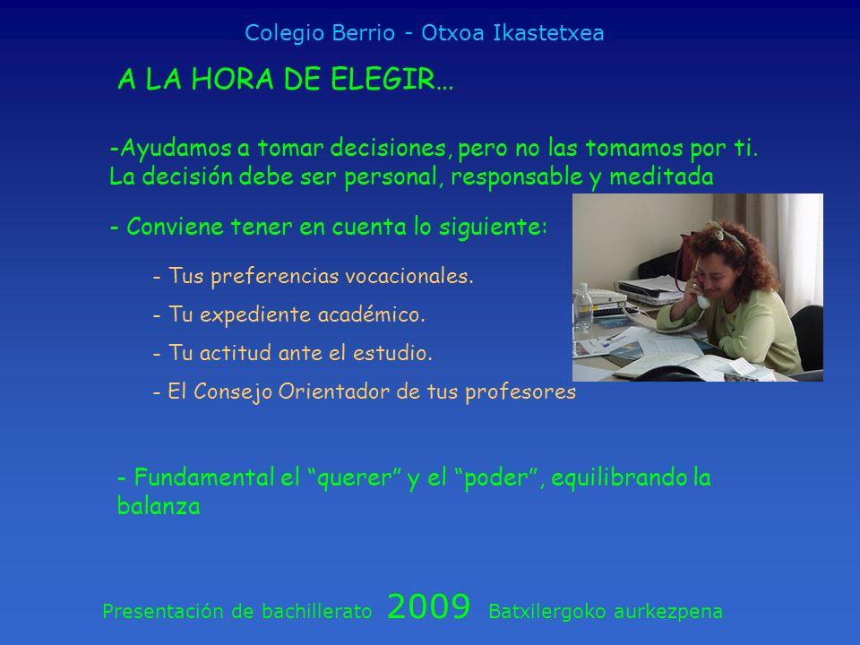 Presentación de bachillerato 2009 Batxilergoko aurkezpena Colegio Berrio - Otxoa Ikastetxea A LA HORA DE ELEGIR… -Ayudamos a tomar decisiones, pero no