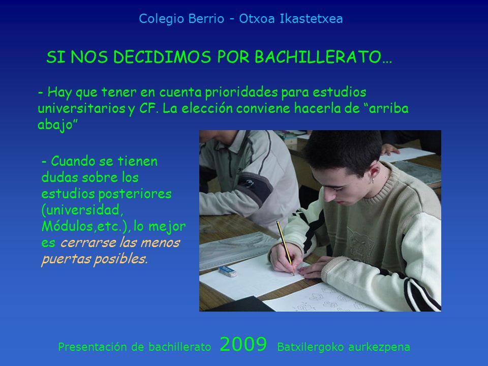Presentación de bachillerato 2009 Batxilergoko aurkezpena Colegio Berrio - Otxoa Ikastetxea SI NOS DECIDIMOS POR BACHILLERATO… - Hay que tener en cuen