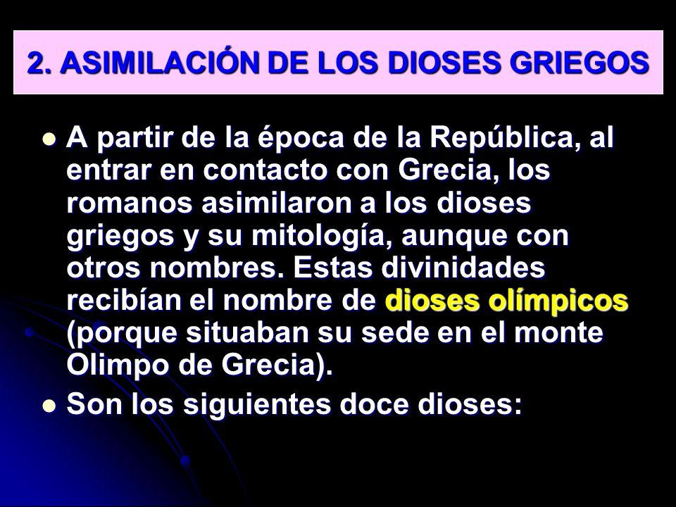 2. ASIMILACIÓN DE LOS DIOSES GRIEGOS A partir de la época de la República, al entrar en contacto con Grecia, los romanos asimilaron a los dioses grieg