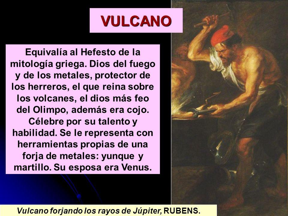 VULCANO Equivalía al Hefesto de la mitología griega. Dios del fuego y de los metales, protector de los herreros, el que reina sobre los volcanes, el d