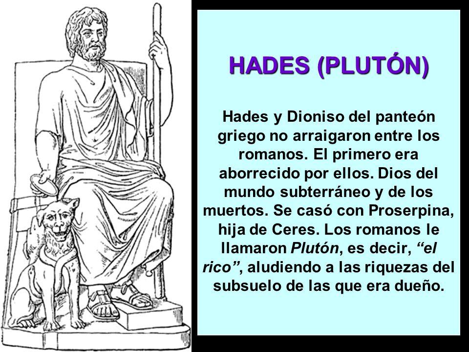 HADES (PLUTÓN) HADES (PLUTÓN) Hades y Dioniso del panteón griego no arraigaron entre los romanos. El primero era aborrecido por ellos. Dios del mundo
