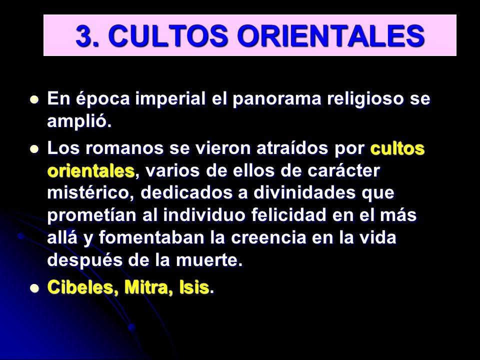 3. CULTOS ORIENTALES En época imperial el panorama religioso se amplió. En época imperial el panorama religioso se amplió. Los romanos se vieron atraí