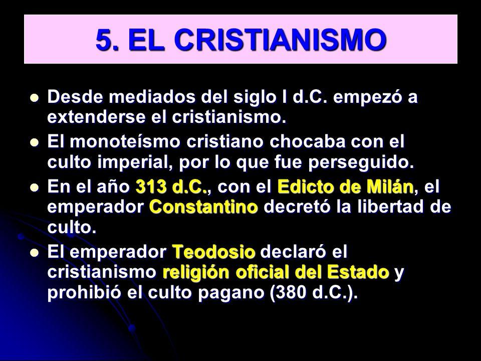 5. EL CRISTIANISMO Desde mediados del siglo I d.C. empezó a extenderse el cristianismo. Desde mediados del siglo I d.C. empezó a extenderse el cristia