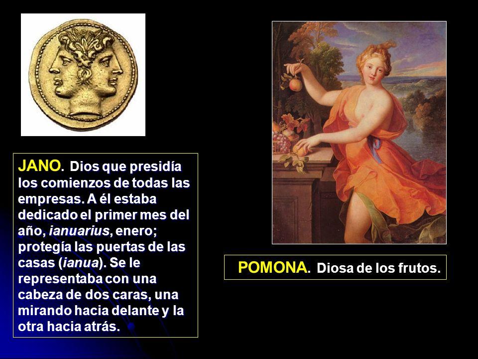 POMONA. Diosa de los frutos. ios que presidía los comienzos de todas las empresas. A él estaba dedicado el primer mes del año, ianuarius, enero; prote