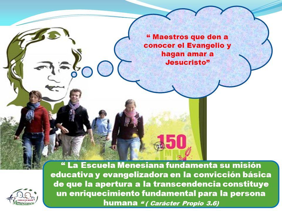 Maestros que den a conocer el Evangelio y hagan amar a Jesucristo La Escuela Menesiana fundamenta su misión educativa y evangelizadora en la convicció