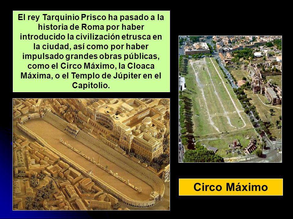 Circo Máximo El rey Tarquinio Prisco ha pasado a la historia de Roma por haber introducido la civilización etrusca en la ciudad, así como por haber im