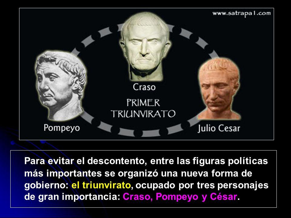 Para evitar el descontento, entre las figuras políticas más importantes se organizó una nueva forma de gobierno: el triunvirato, ocupado por tres pers