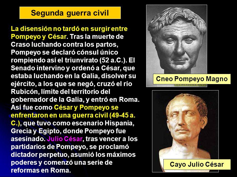 Cayo Julio César Cneo Pompeyo Magno Segunda guerra civil La disensión no tardó en surgir entre Pompeyo y César. Tras la muerte de Craso luchando contr
