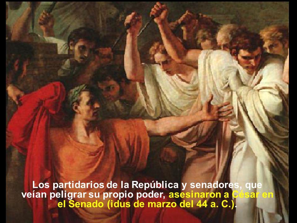 Los partidarios de la República y senadores, que veían peligrar su propio poder, asesinaron a César en el Senado (idus de marzo del 44 a. C.).
