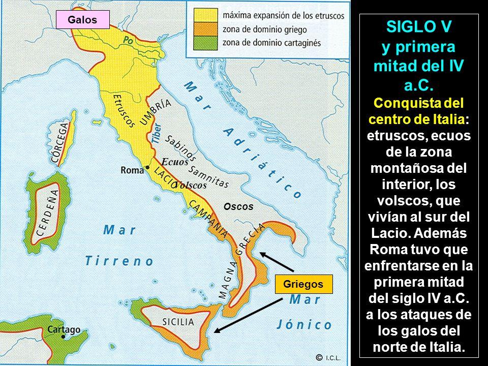 Galos Griegos Oscos Ecuos Volscos SIGLO V y primera mitad del IV a.C. Conquista del centro de Italia: etruscos, ecuos de la zona montañosa del interio