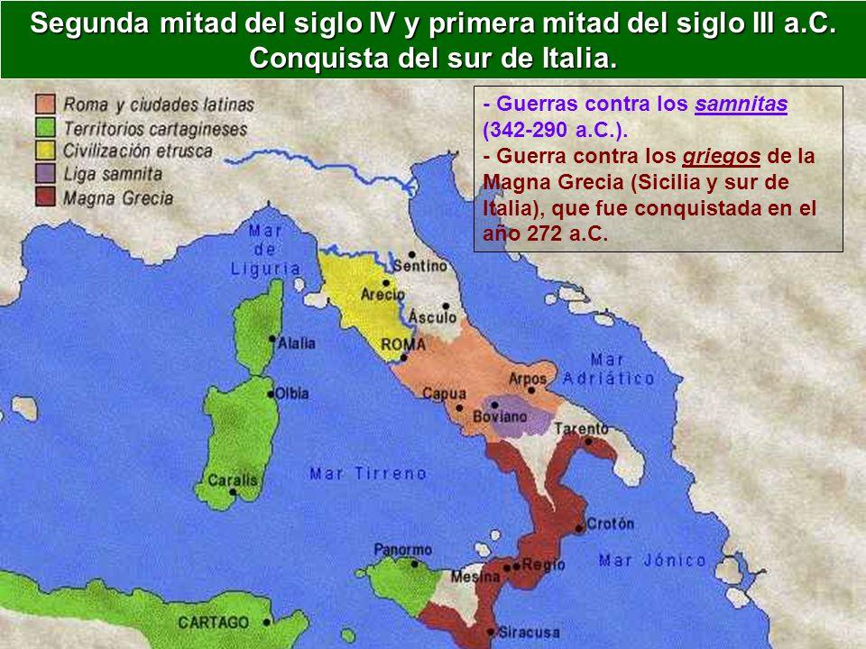 - Guerras contra los samnitas (342-290 a.C.). - Guerra contra los griegos de la Magna Grecia (Sicilia y sur de Italia), que fue conquistada en el año