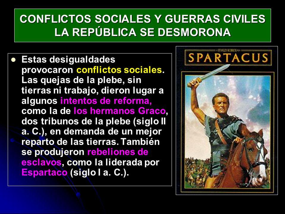CONFLICTOS SOCIALES Y GUERRAS CIVILES LA REPÚBLICA SE DESMORONA Estas desigualdades provocaron conflictos sociales. Las quejas de la plebe, sin tierra