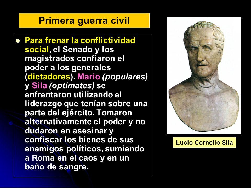Para frenar la conflictividad social, el Senado y los magistrados confiaron el poder a los generales (dictadores). Mario (populares) y Sila (optimates