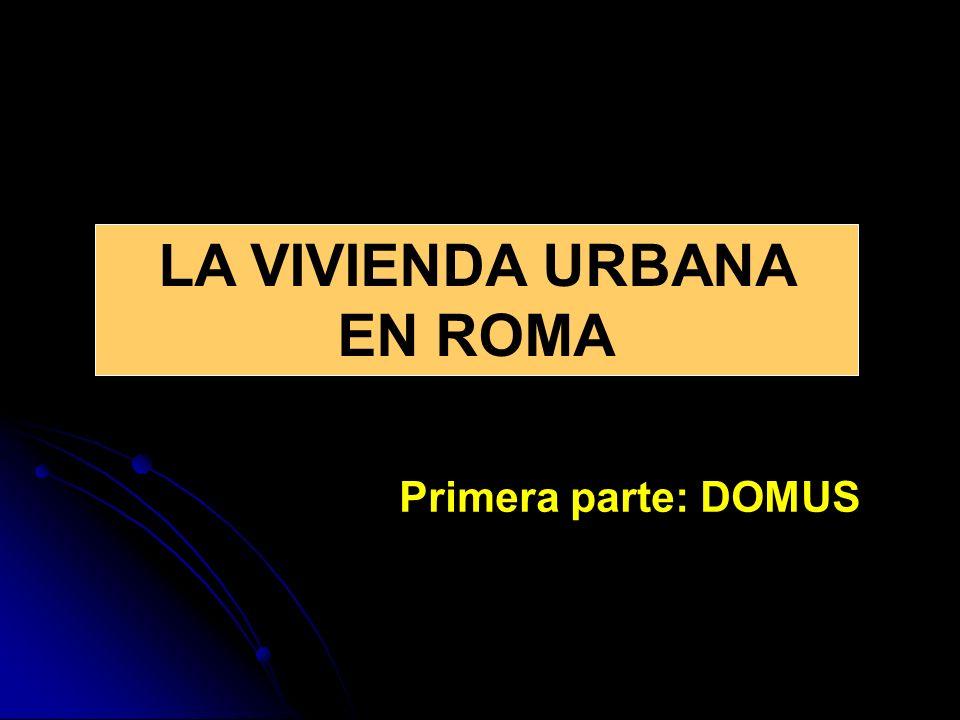 LA VIVIENDA URBANA EN ROMA Primera parte: DOMUS