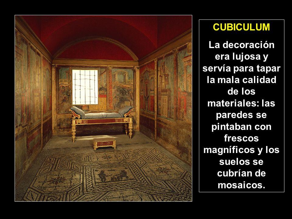 CUBICULUM La decoración era lujosa y servía para tapar la mala calidad de los materiales: las paredes se pintaban con frescos magníficos y los suelos