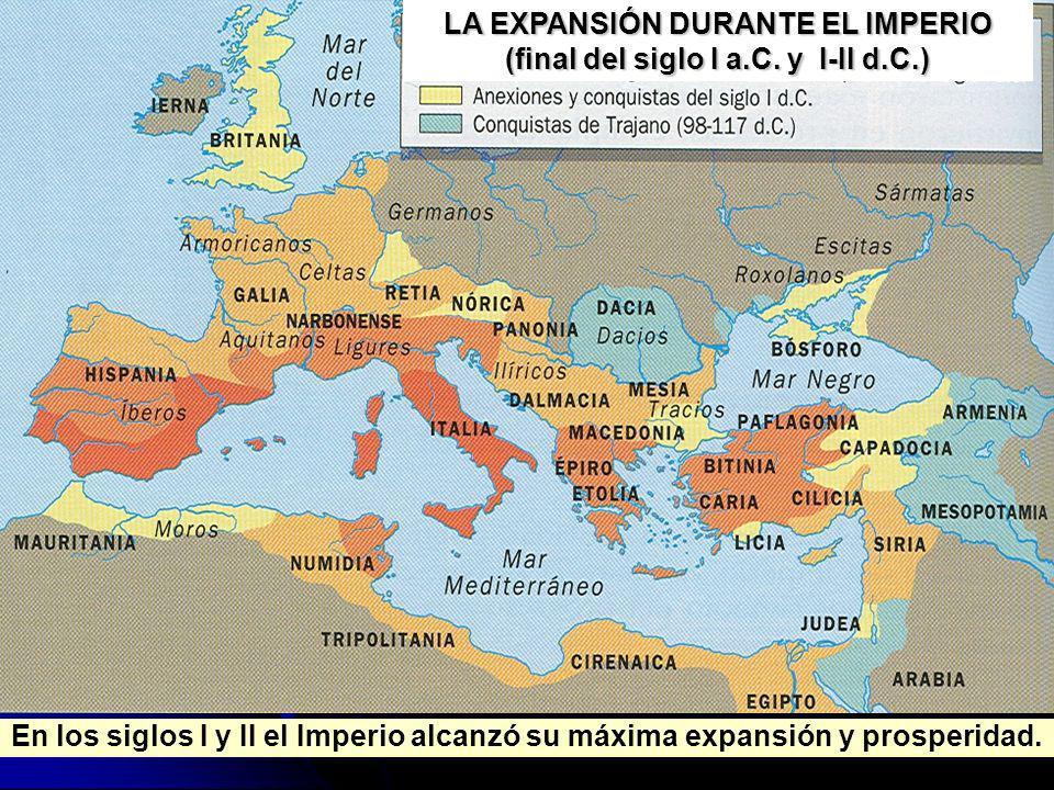 En los siglos I y II el Imperio alcanzó su máxima expansión y prosperidad. LA EXPANSIÓN DURANTE EL IMPERIO (final del siglo I a.C. y I-II d.C.)