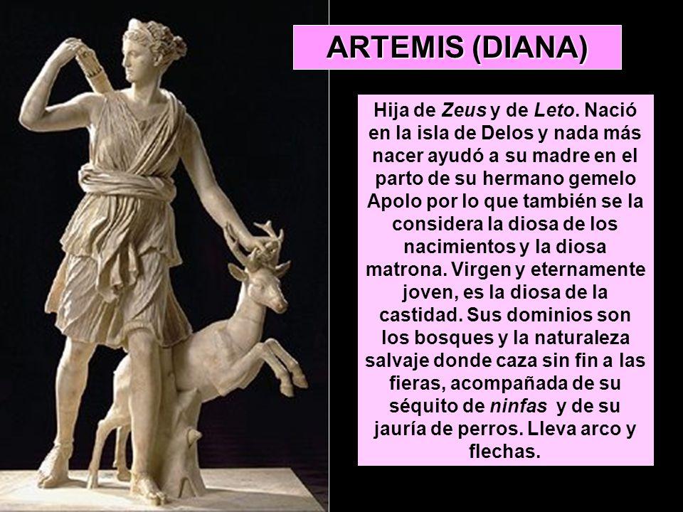ARTEMIS (DIANA) Hija de Zeus y de Leto. Nació en la isla de Delos y nada más nacer ayudó a su madre en el parto de su hermano gemelo Apolo por lo que
