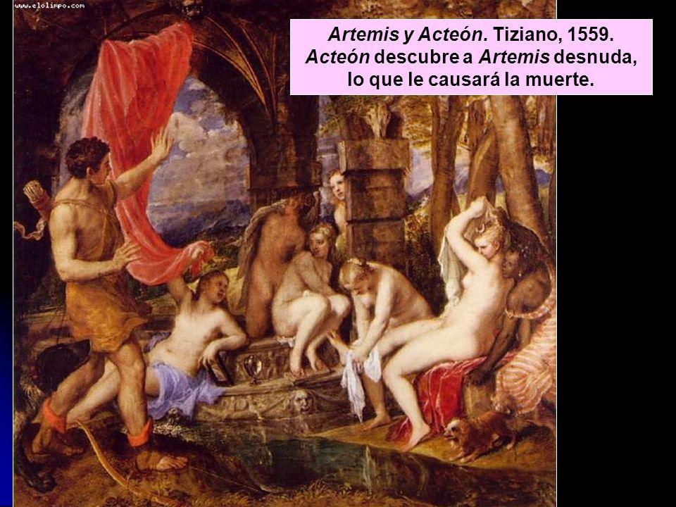 Artemis y Acteón. Tiziano, 1559. Acteón descubre a Artemis desnuda, lo que le causará la muerte.