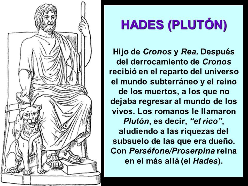 HADES (PLUTÓN) HADES (PLUTÓN) Hijo de Cronos y Rea. Después del derrocamiento de Cronos recibió en el reparto del universo el mundo subterráneo y el r