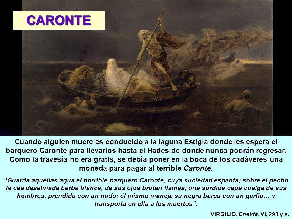 Cuando alguien muere es conducido a la laguna Estigia donde les espera el barquero Caronte para llevarlos hasta el Hades de donde nunca podrán regresa