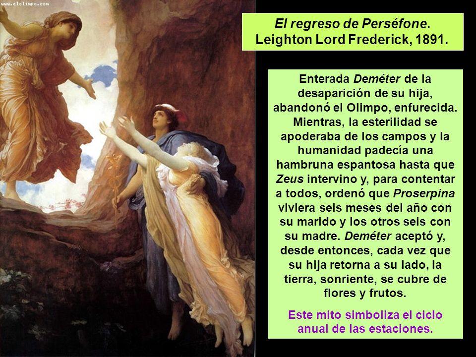 El regreso de Perséfone. Leighton Lord Frederick, 1891. Enterada Deméter de la desaparición de su hija, abandonó el Olimpo, enfurecida. Mientras, la e