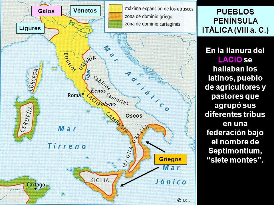 PUEBLOS PENÍNSULA ITÁLICA (VIII a. C.) Galos Ligures Vénetos Griegos Oscos Ecuos Volscos En la llanura del LACIO se hallaban los latinos, pueblo de ag