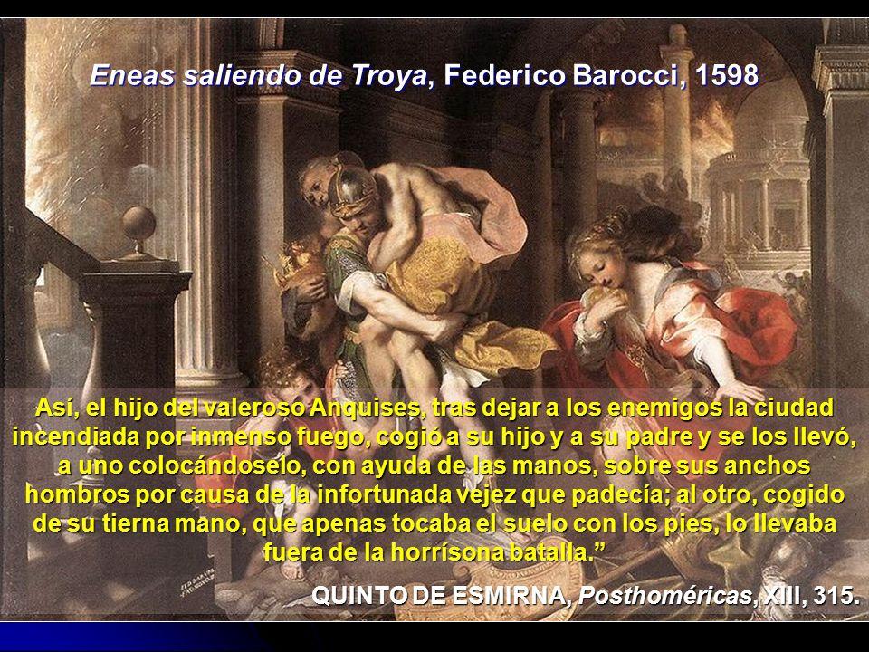 Eneas saliendo de Troya, Federico Barocci, 1598 Así, el hijo del valeroso Anquises, tras dejar a los enemigos la ciudad incendiada por inmenso fuego,