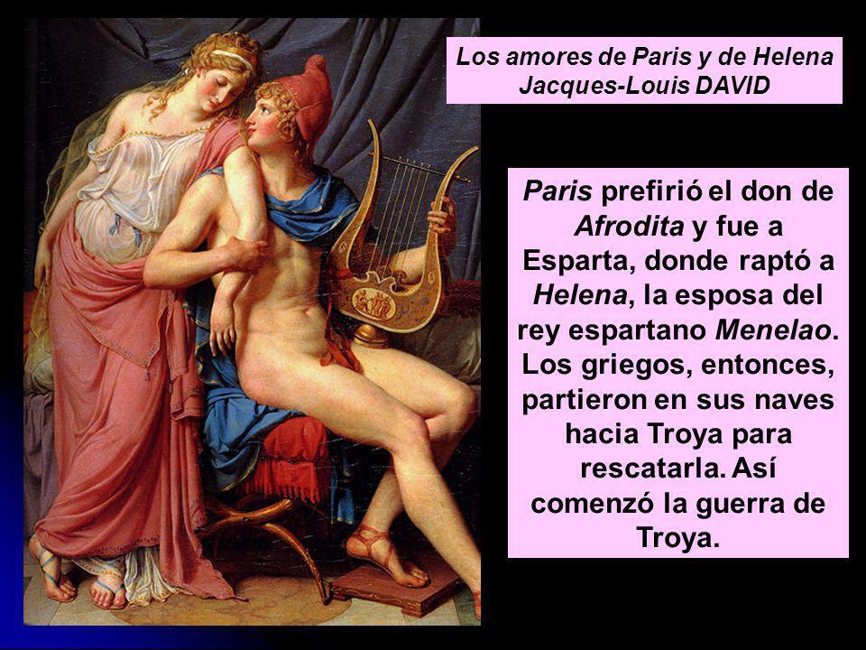 Los amores de Paris y de Helena Jacques-Louis DAVID Paris prefirió el don de Afrodita y fue a Esparta, donde raptó a Helena, la esposa del rey esparta