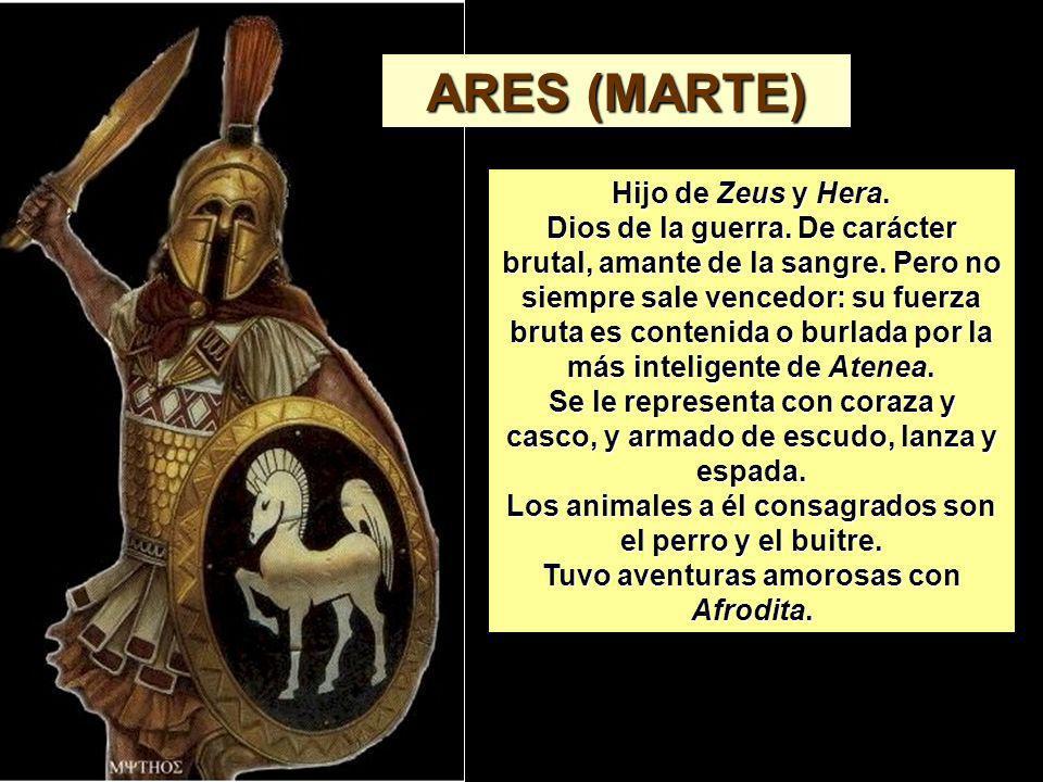 Hijo de Zeus y Hera. Dios de la guerra. De carácter brutal, amante de la sangre. Pero no siempre sale vencedor: su fuerza bruta es contenida o burlada