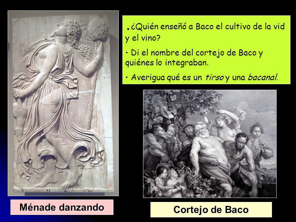 . ¿Quién enseñó a Baco el cultivo de la vid y el vino? Di el nombre del cortejo de Baco y quiénes lo integraban. Averigua qué es un tirso y una bacana