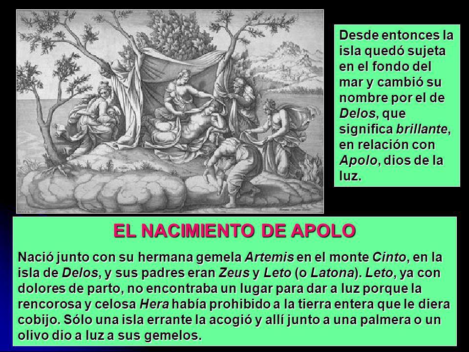 EL NACIMIENTO DE APOLO Nació junto con su hermana gemela Artemis en el monte Cinto, en la isla de Delos, y sus padres eran Zeus y Leto (o Latona). Let