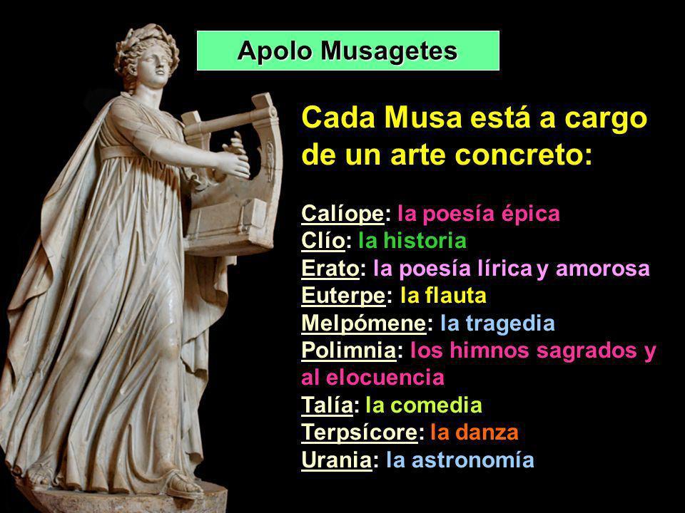 Apolo Musagetes Cada Musa está a cargo de un arte concreto: CalíopeCalíope: la poesía épica ClíoClío: la historia EratoErato: la poesía lírica y amoro